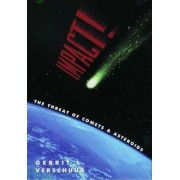 Impact! The Threat of Comets and Asteroids by Gerrit L. Verschuur