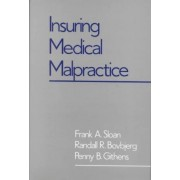 Insuring Medical Malpractice by Frank A Sloan