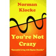 You're Not Crazy: Successful Living with Bipolar Disorder