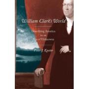 William Clark's World by Peter J. Kastor