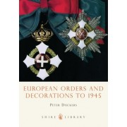 European Orders and Decorations to 1945 by Peter Duckers