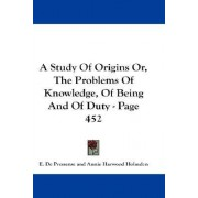 A Study Of Origins Or, The Problems Of Knowledge, Of Being And Of Duty - Page 452 by E de Pressense