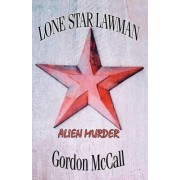 Lone Star Lawman Alien Murder by Gordon Mccall