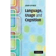 Language, Usage and Cognition by Joan L. Bybee