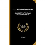 The British Letter Writers: A Comprehensive Collection of the Best English Letters from the 15th Century to the Present Time ..