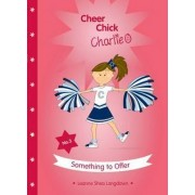 Cheer Chick Charlie: Something to Offer: Book Three by Leanne Shea Langdown