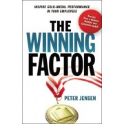 The Winning Factor: Inspire Gold-Medal Performance in Your Employees by Peter Jensen