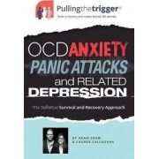 Pulling the Trigger: OCD, Anxiety, Panic Attacks and Related Depression by Adam Shaw