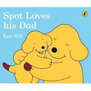 Spot Loves His Dad by Eric Hill
