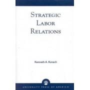 Strategic Labor Relations by Kenneth A. Kovach