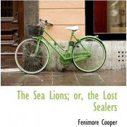 The Sea Lions; Or, the Lost Sealers by Fenimore Cooper