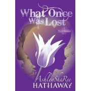 What Once Was Lost by Ashley Sharee Hathaway