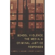 School Violence, the Media, and Criminal Justice Responses by Kimberly Ann McCabe