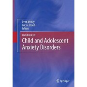 Handbook of Child and Adolescent Anxiety Disorders by Dean McKay