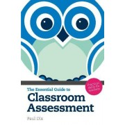 The Essential Guide to Classroom Assessment by Paul Dix