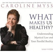 What Makes Us Healthy? by Caroline Myss