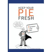 Keep Your Pie Fresh: Learn How 3 Valuable Lessons Create Greater Success at Work