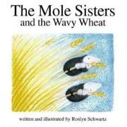 The Mole Sisters and Wavy Wheat by Roslyn Schwartz