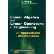 Linear Algebra and Linear Operators in Engineering by H. Ted Davis
