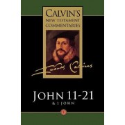 Calvin's New Testament Commentaries: The Gospel according to St. John 11-21, the First Epistle of John Vol 5 by John Calvin