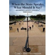 When the State Speaks, What Should It Say? by Corey Brettschneider