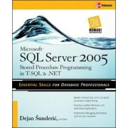 Microsoft SQL Server 2005 Stored Procedure Programming in T-SQL and .NET by Dejan Sunderic