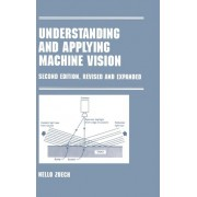Understanding and Applying Machine Vision by Nello Zuech