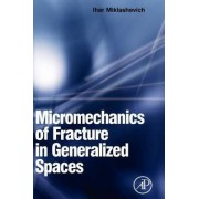 Micromechanics of Fracture in Generalized Spaces by Ihar Alaksandravich Miklashevich