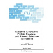 Statistical Mechanics, Protein Structure and Protein Substrate Interactions by Sebastian Doniach