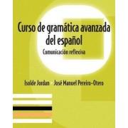 Curso de Gramatica Avanzada del Espanol by Isolde Jordan