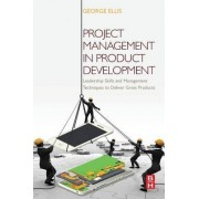 Project Management in Product Development by George Ellis