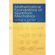 Mathematical Foundations of Quantum Mechanics by George W. MacKey