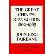 Great Chinese Revolution (1800-1985) by John King Fairbank