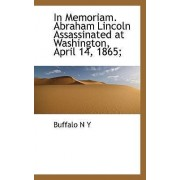 In Memoriam. Abraham Lincoln Assassinated at Washington, April 14, 1865; by N.Y. Buffalo