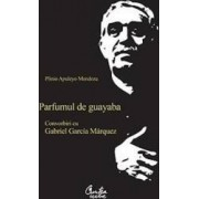 Parfumul de guayaba convorbiri cu Gabriel Garcia Marquez