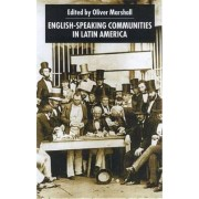 English-Speaking Communities in Latin America Since Independence by Oliver Marshall