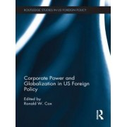 Corporate Power and Globalization in US Foreign Policy by Ronald W. Cox