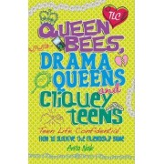 Queen Bees, Drama Queens & Cliquey Teens by Anita Naik