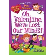 My Weird School Special: Oh, Valentine, We've Lost Our Minds! by Dan Gutman