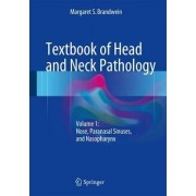 Textbook of Head and Neck Pathology 2016: Nose, Paranasal Sinuses, and Nasopharynx Volume 1 by Margaret S. Brandwein