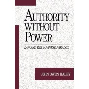 Authority Without Power by Garvey Schubert & Barer Professor of Law and of International Studies Director of the Asian Law Program John Owen Haley