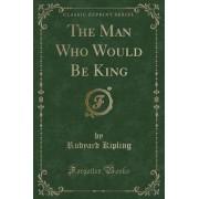 The Man Who Would Be King (Classic Reprint) by Rudyard Kipling