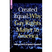 Created Equal: Why Gay Rights Matter to America by M. Nava