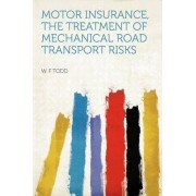 Motor Insurance, the Treatment of Mechanical Road Transport Risks by W F Todd