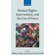 Human Rights, Intervention, and the Use of Force by Philip Alston