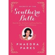 Secrets of the Southern Belle: How to Be Nice, Work Hard, Look Pretty, Have Fun, and Never Have an Off Moment by Phaedra Parks