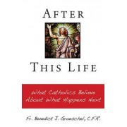After this life by Benedict J. Groeschel