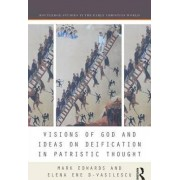 Visions of God and Ideas on Deification in Patristic Thought by Mark Edwards