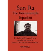 Sun Ra: The Immeasurable Equation. the Collected Poetry and Prose