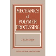 Mechanics of Polymer Processing by J. R. A. Pearson